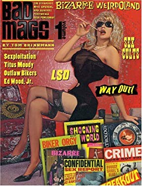 Bad Mags, Volume 1: The Strangest, Sleaziest, and Most Unusual Periodicals Ever Published! 9781900486651