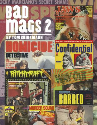 Bad Mags, Volume 2: The Strangest, Sleaziest, and Most Unusual Periodicals Ever Published! 9781900486705