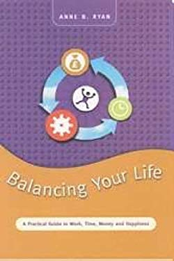 Balancing Your Life: A Practical Guide to Work, Time, Money and Happiness 9781904148203