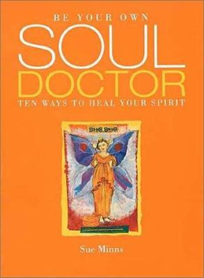 Be Your Own Soul Doctor: Ten Ways to Heal Your Spirit 9781903116210