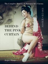 Behind the Pink Curtain: The Complete History of Japanese Sex Cinema 7747376