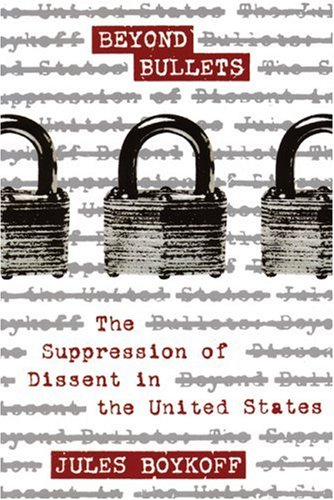 Beyond Bullets: The Suppression of Dissent in the United States 9781904859598