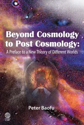 Beyond Cosmology to Post-Cosmology: A Preface to a New Theory of Different Worlds 9781907343100