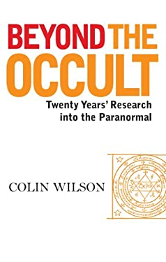 Beyond the Occult: Twenty Years' Research Into the Paranormal 9781905857838