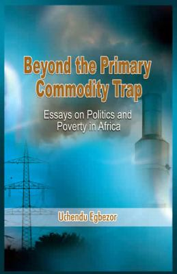 Beyond the Primary Commodity Trap: Essays on Politics and Poverty in Africa 9781906704261