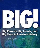 Big! Big Records Big Events and Big Ideas in American History: Celebrating 75 Years of the National Archives 7756209