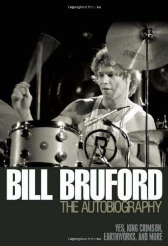 Bill Bruford - The Autobiography: Yes, King Crimson, Earthworks and More 9781906002237