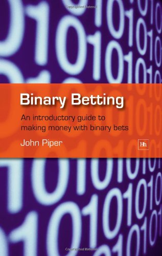 Binary Betting: An Introductory Guide to Making Money with Binary Bets 9781905641239