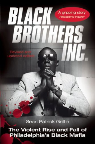 Black Brothers, Inc.: The Violent Rise and Fall of Philadelphia's Black Mafia 9781903854365