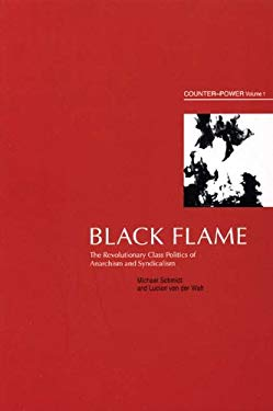 Black Flame: The Revolutionary Class Politics of Anarchism and Syndicalism 9781904859161