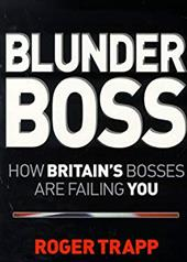 Blunder Boss: How Britain's Bosses Are Failing You 7741193