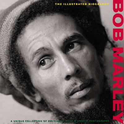 Bob Marley: The Illustrated Biography 9781907176746