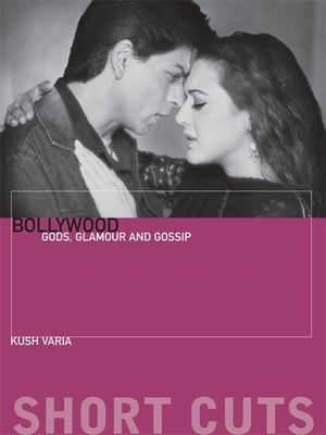 Bollywood: Gods, Glamour, and Gossip 9781906660154