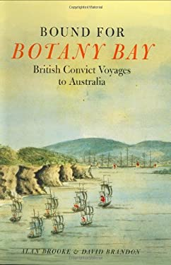 Bound for Botany Bay: British Convict Voyages to Australia 9781903365786