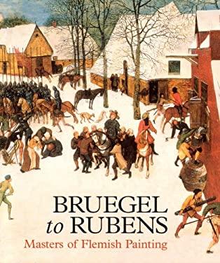 Bruegel to Rubens: Masters of Flemish Painting 9781905686001