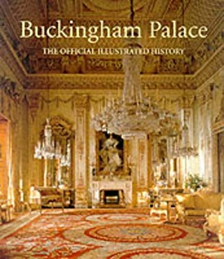 Buckingham Palace: The Official Illustrated History 9781902163185