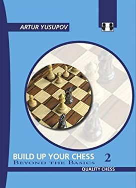 Build Up Your Chess 2: Beyond the Basics 9781906552107