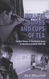 Bullets, Bombs and Cups of Tea: Further Voices from the British Army in Northern Ireland 1969-98 Including Voices of Their Loved O 7763864