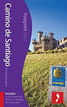 Camino De Santiago Footprint Focus Guide: (includes from St Jean Pied De Port to Santiago De Compostela) 9781909268067