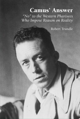 Camus' Answer: No to the Western Pharisees Who Impose Reason on Reality 9781902210988