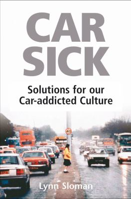 Car Sick: Solutions for Our Car-Addicted Culture 9781903998762