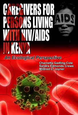 Caregivers of Persons Living with HIV/AIDS in Kenya: An Ecological Perspective 9781906704827