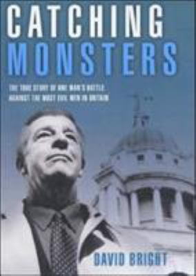 Catching Monsters: The True Story of One Man's Battle Against the Most Evil Men in Britain 9781904034803
