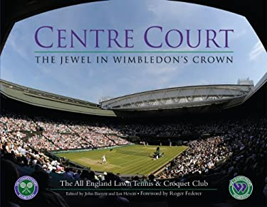 Centre Court: The Jewel in Wimbledon's Crown 9781905326822