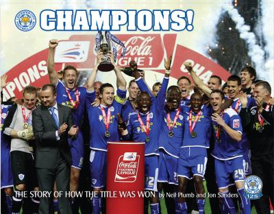 Champions! Leicester City Football Club: The Story of How the Title Was Won 9781905411726