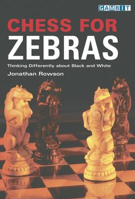 Chess for Zebras: Thinking Differently about Black and White 9781901983852