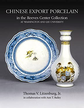 Chinese Export Porcelain: In the Reeves Center Collection at Washington and Lee University 9781903942192