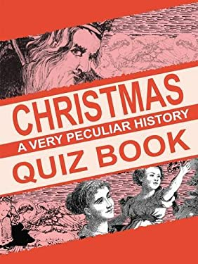 Christmas: A Very Peculiar History Quiz Book 9781908759924