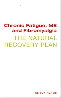 Chronic Fatigue, ME, and Fibromyalgia: The Natural Recovery Plan 9781906787769