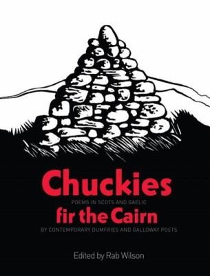 Chuckies Fir the Cairn: Poems in Scots and Gaelic by Contemporary Dumfries and Galloway Poets 9781906817053
