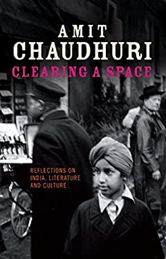 Clearing a Space: Reflections on India, Literature and Culture 9781906165017