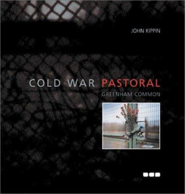 Cold War Pastoral Greenham Common 9781901033977