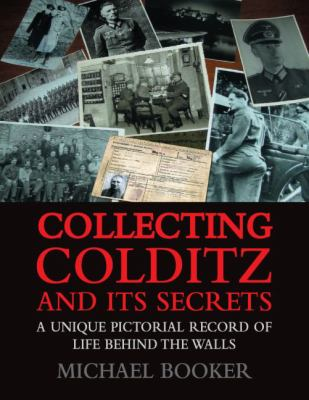 Collecting Colditz: A Unique Pictorial Record of Life Behind the Walls 9781904943952