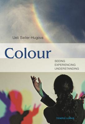 Colour: Seeing, Experiencing, Understanding 9781906999230