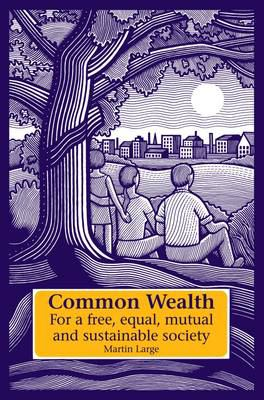 Common Wealth: For a Free, Equal, Mutual, and Sustainable Society 9781903458983