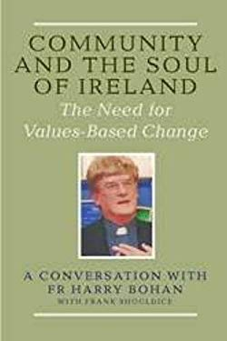 Community and the Soul of Ireland: The Need for Values-Based Change, Conversation with Fr. Henry Bohan 9781904148227