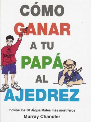 Como Ganar a Tu Papa Al Ajedrez 9781901983647