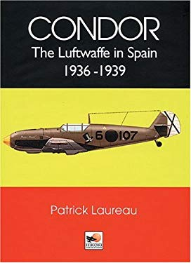 Condor: The Luftwaffe in Spain 1936-1939 9781902109107