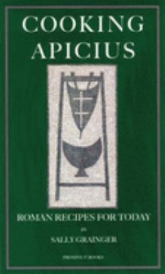 Cooking Apicius: Roman Recipes for Today 9781903018446
