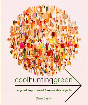 Cool Hunting Green: Recycled, Repurposed & Renewable Objects 9781904915287