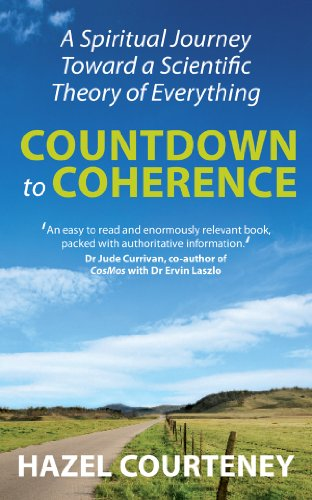 Countdown to Coherence: A Spiritual Journey Toward a Scientific Theory of Everything 9781906787837