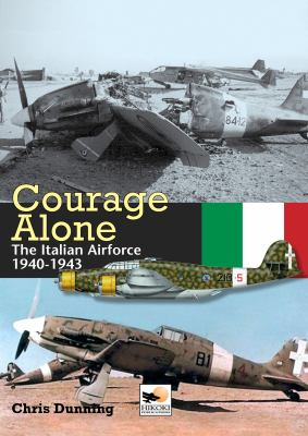 Courage Alone: The Italian Air Force 1940-1943 9781902109091