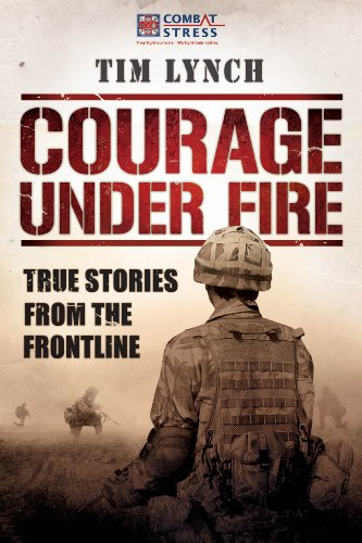 Courage Under Fire: True Stories from the Frontline 9781904027959