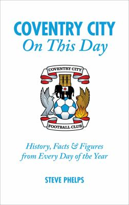 Coventry City on This Day: History, Facts & Figures from Every Day of the Year 9781905411887