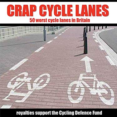 Crap Cycle Lanes: 50 Worst Cycle Lanes in Britain 9781903070581