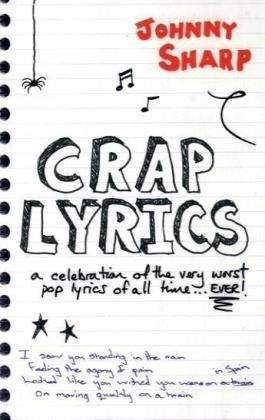 Crap Lyrics: A Celebration of the Very Worst Pop Lyrics of All Time... Ever! 9781906032593